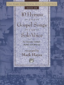 The Mark Hayes Vocal Solo Collection -- 10 Hymns and Gospel Songs for Solo Medium Low Voice